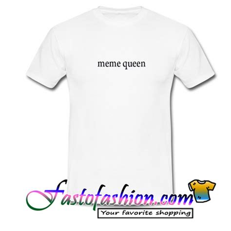 Meme Queen Shirt - meme queen shirt 100 images shop anime meme t shirts