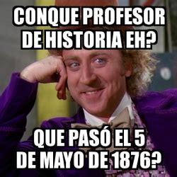 5 De Mayo Memes - meme willy wonka conque profesor de historia eh que