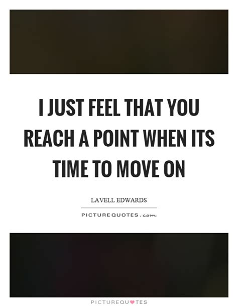 time to move on quotes time to move on quotes and sayings