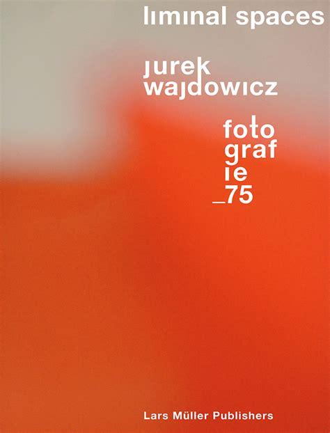 Liminal Spaces Fotografie 75 jurek wajdowicz the eye of photography magazine