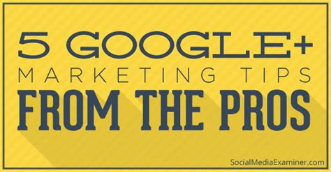 Tips From The Pros by 5 Marketing Tips From The Pros Social Media Examiner