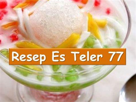 youtube membuat es cur cara membuat es teler 77 rahasia resep es teller 77