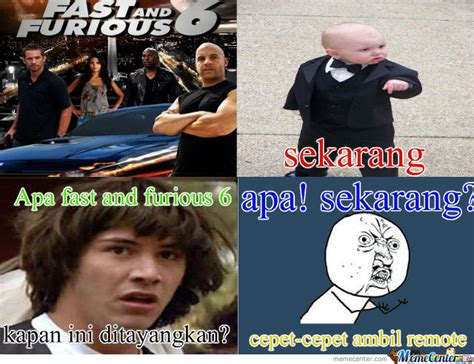 Fast And Furious 6 Meme - fast furious 6 by rizki n rahman 1 meme center