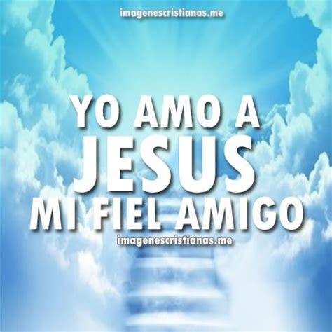 imagenes cristianas jesus mi fiel amigo imagenes cristianas de amistad jesus mi fiel amigo