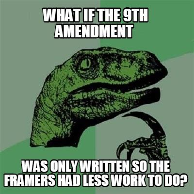 What If Memes - meme creator what if the 9th amendment was only written