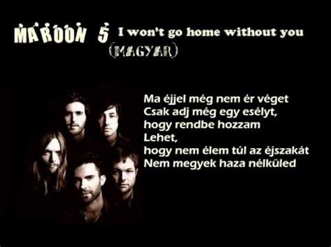 maroon 5 won t go home without you lyrics maroon 5 i won t go home without you magyar youtube