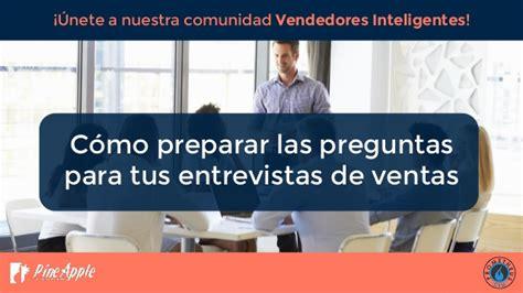 preguntas de entrevista para vendedores c 243 mo preparar las preguntas para tus entrevistas de ventas