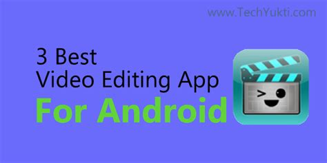 best editing app for android 3 best editing apps for android smartphones 2016 techyukti