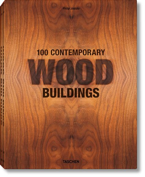 Contemporary Architecture by 100 Contemporary Wood Buildings Taschen Books