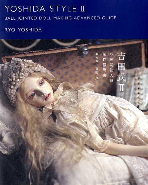 yoshida style jointed doll guide yoshida style jointed doll faire guide par ryo yoshida ii