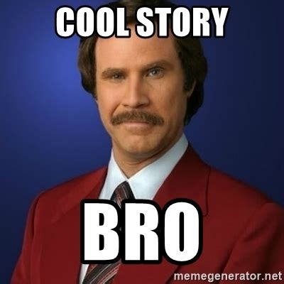 Cool Story Meme - cool story bro anchorman birthday meme generator