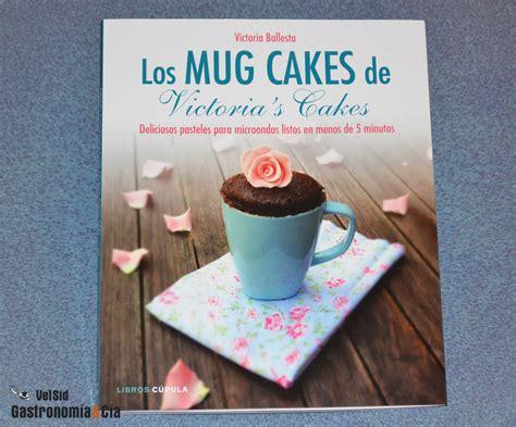libro mug cakes los mug cakes de victoria s cakes gastronom 237 a c 237 a