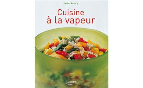 cuisine a la vapeur 28 images les recettes de cuisine