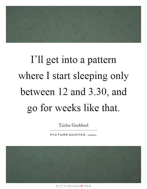 sleeping pattern quotes trisha goddard quotes sayings 21 quotations