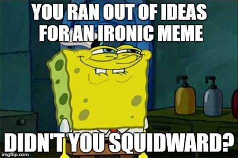 Squidward Meme Generator - dont you squidward meme imgflip