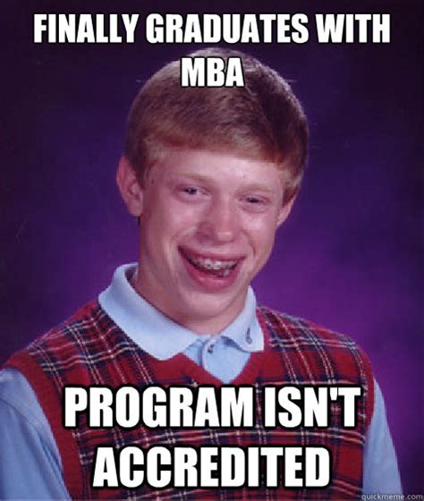 Mba Meme - finally graduates with mba program isnt accredited bad