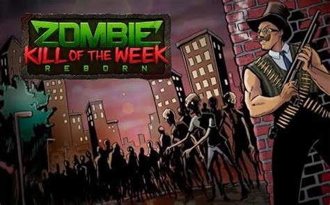 zkw reborn full version apk zombie kill of the week reborn for android free