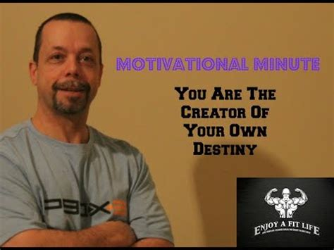 You Are The Creator Of Your Own Destiny Essay by Today S Motivational Minute 1 26 15 Quot You Are The Creator Of Your Own Destiny Quot