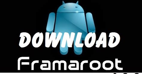 framaroot for android root android framaroot 1 9 3 released for android users