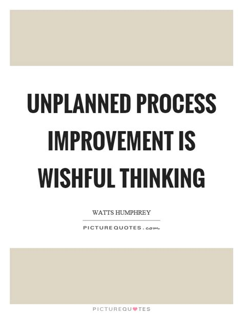unplanned process improvement is wishful thinking