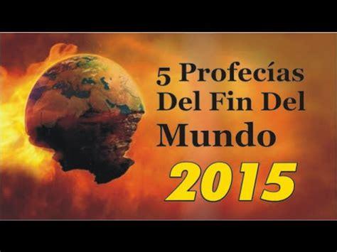 el fin del mundo 8408175386 el fin del mundo y sus 5 profecias para el 2015 youtube