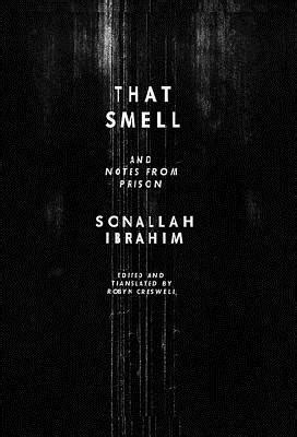 that smell and notes that smell and notes from prison by sonallah ibrahim reviews discussion bookclubs lists