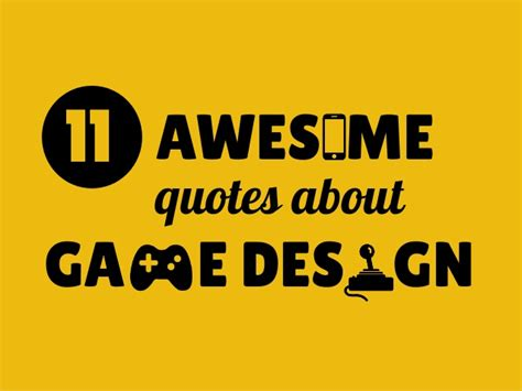 game design quotes 11 awesome quotes about game design