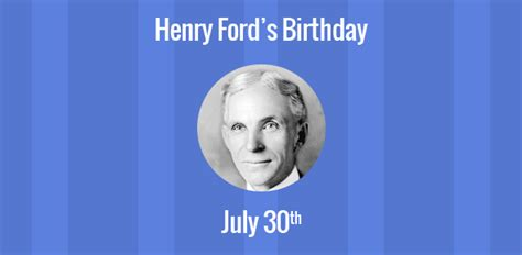 Henry Ford Birthday Birthday Of Henry Ford Founder Of The Ford Motor Company