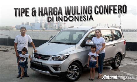 Harga Di Indonesia tipe dan harga wuling autonetmagz review mobil dan