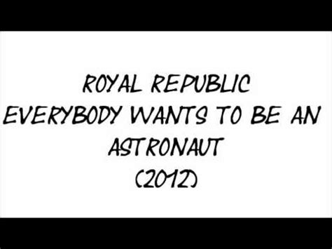 printable lyrics to everybody wants to be a cat royal republic everybody wants to be an astronaut