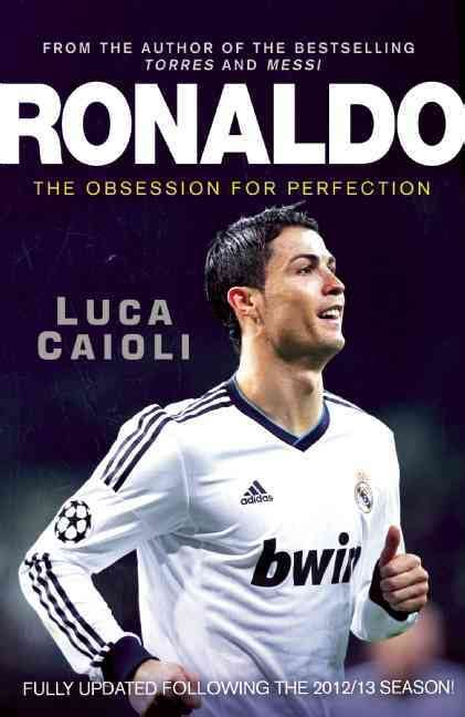 cristiano ronaldo biography by luca caioli ronaldo the obsession for perfection book review