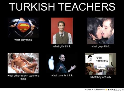 Turkish Memes - turkish teachers what people think i do what i