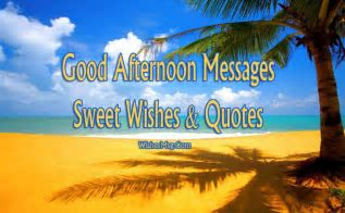 Good Afternoon Messages, Wishes and Quotes   WishesMsg