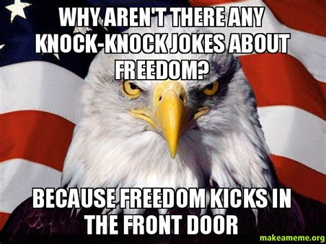 Freedom Eagle Meme - why aren t there any knock knock jokes about freedom