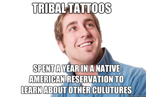 tribal tattoos meme tribal tattoos spent a year in a american