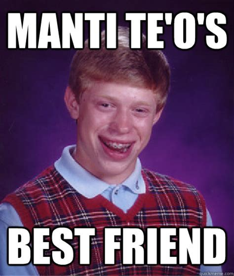 Manti Te O Meme - manti te o s best friend bad luck brian quickmeme