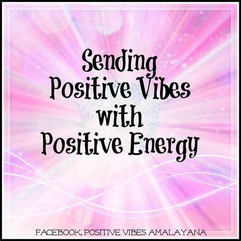 sending positive vibes  positive energy