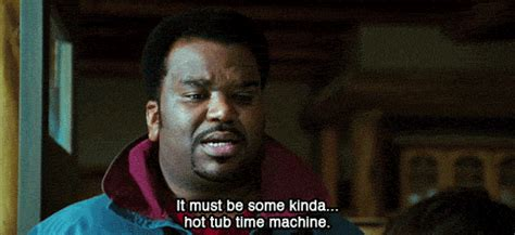 Hot Tub Time Machine Meme - ever since i can remember i ve always been si by craig