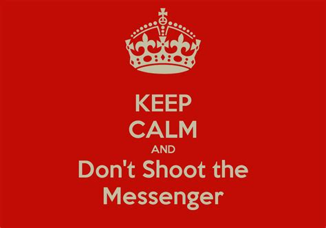 don t shoot the keep calm and don t shoot the messenger poster g keep calm o matic