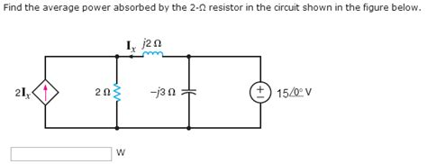 power absorbed by resistor find the average power absorbed by the 2 ohm resis chegg
