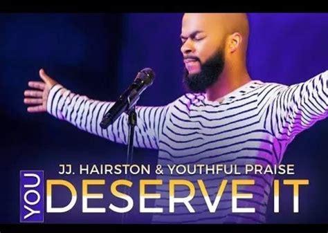 you deserve it you deserve it by jj hairston youthful praise lyrics