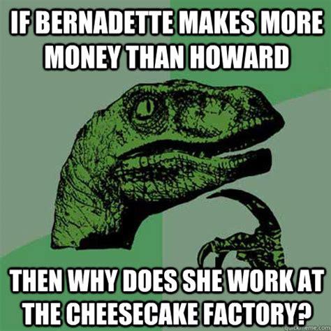 Bernadette Meme - if bernadette makes more money than howard then why does