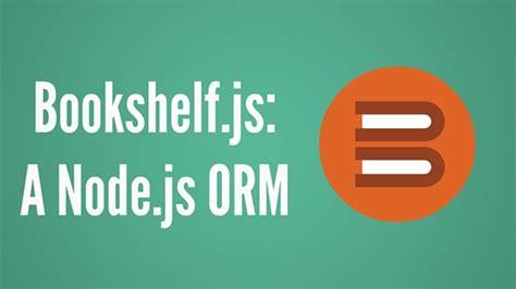 jsfeeds bookshelf js a node js orm