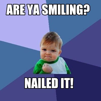 It Meme - meme creator are ya smiling nailed it meme generator