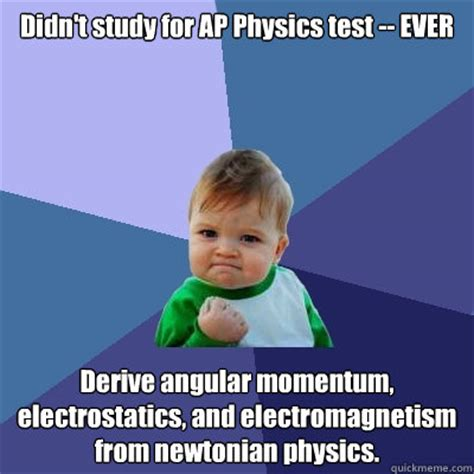 Physics Memes - didn t study for ap physics test ever derive angular