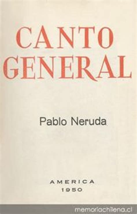 libro canto general austral pablo neruda 1904 1973 memoria chilena biblioteca nacional de chile
