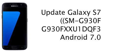Android Update S7 by Update Galaxy S7 Sm G930f G930fxxu1dqf3 Android 7 0