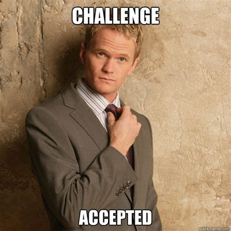 barney stinson challenge accepted meme memes