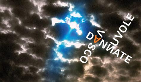 dannate nuvole vasco testo vasco dannate nuvole ufficiale e testo