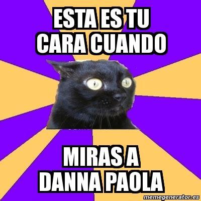 Anxiety Cat Meme Generator - meme anxiety cat esta es tu cara cuando miras a danna